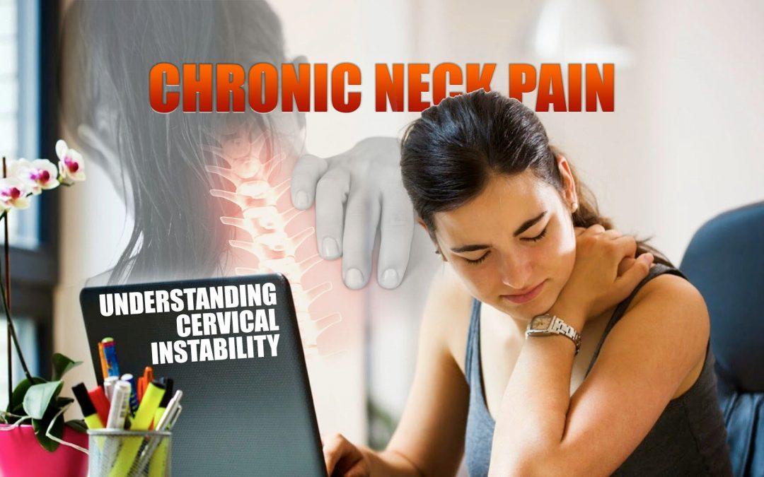 Chronic Neck Pain | Understanding Cervical Instability